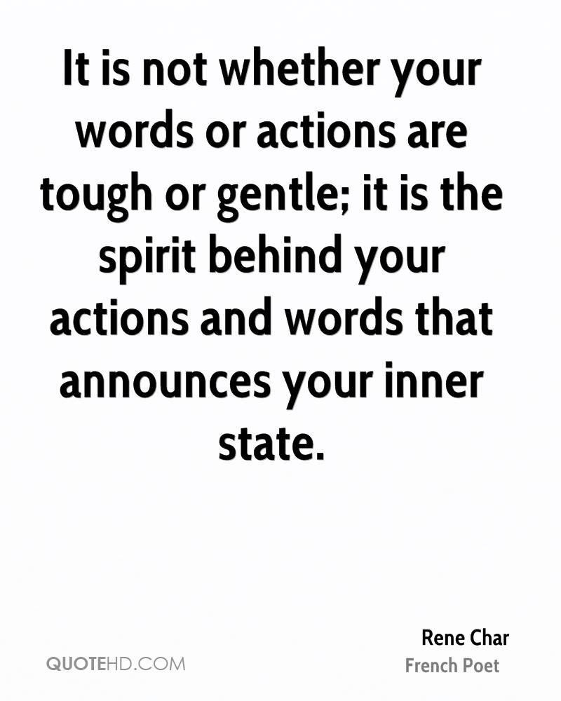 It is not whether your words or actions are tough or gentle; it is the spirit behind your actions and words that announces your inner state.