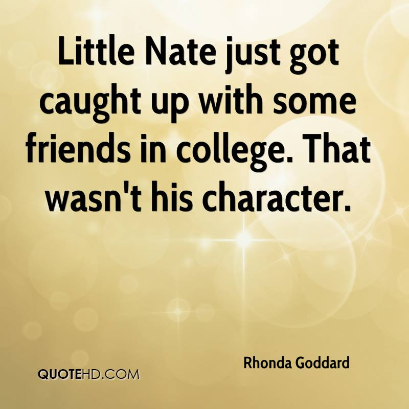 Little Nate just got caught up with some friends in college. That wasn't his character.