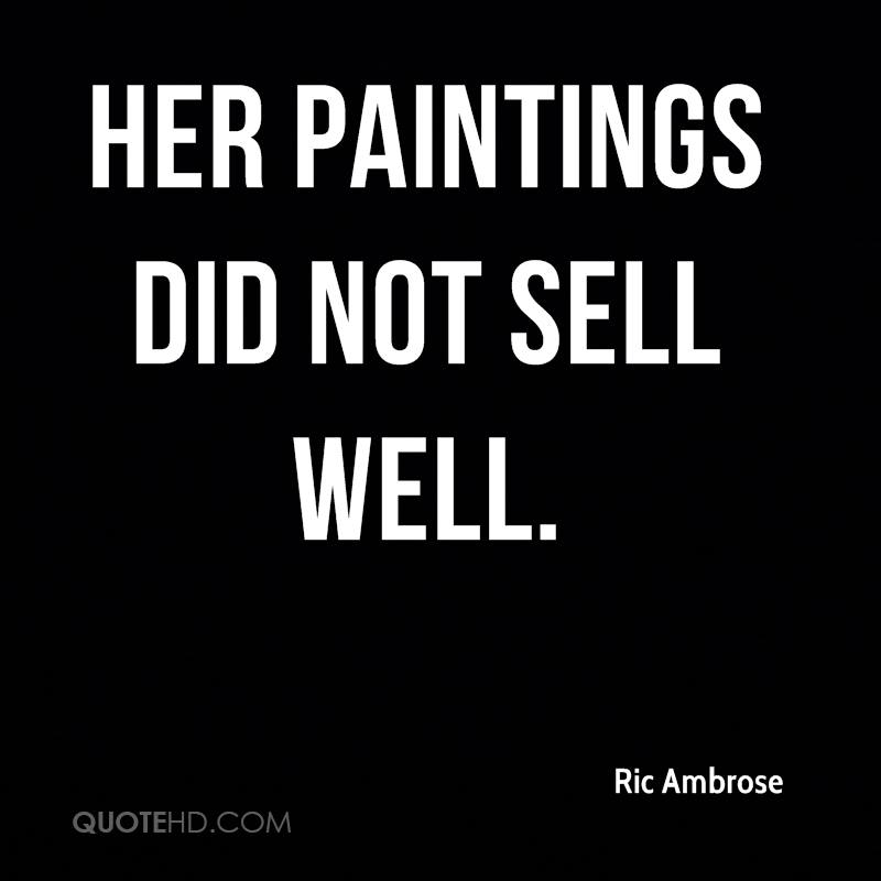 Her paintings did not sell well.