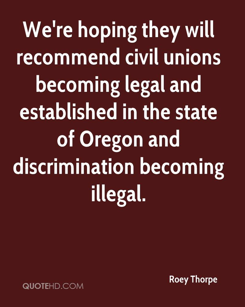 We're hoping they will recommend civil unions becoming legal and established in the state of Oregon and discrimination becoming illegal.