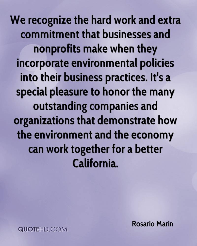 We recognize the hard work and extra commitment that businesses and nonprofits make when they incorporate environmental policies into their business practices. It's a special pleasure to honor the many outstanding companies and organizations that demonstrate how the environment and the economy can work together for a better California.