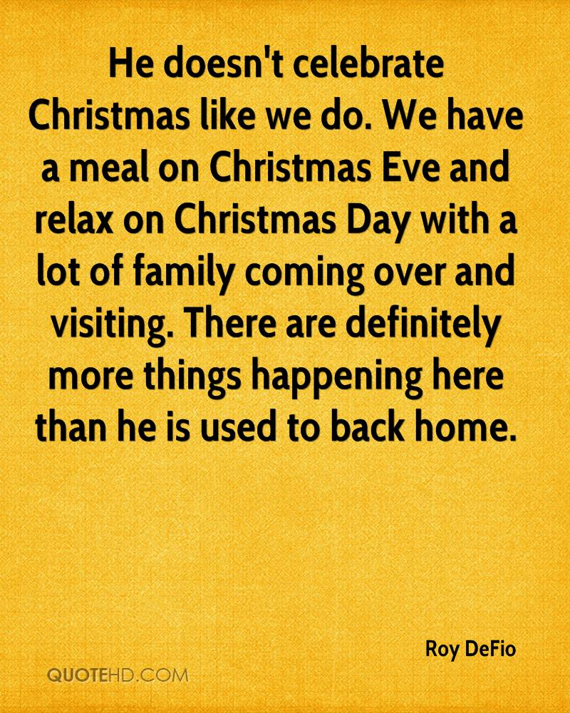 he doesnt celebrate christmas like we do we have a meal on christmas - What To Do Christmas Day