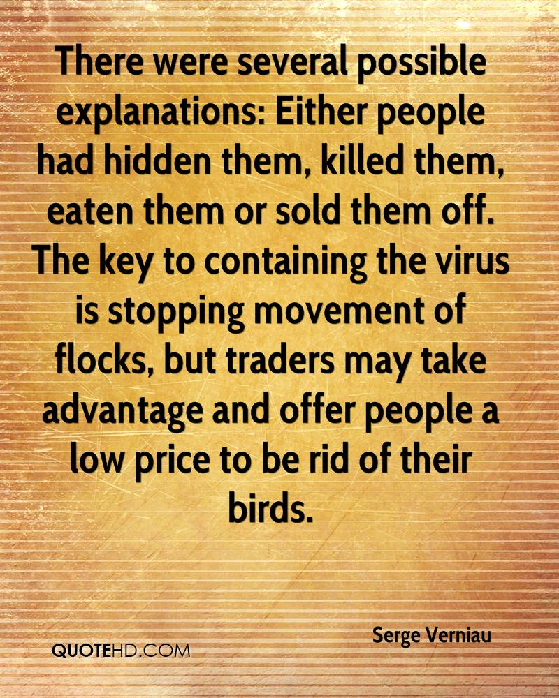 There were several possible explanations: Either people had hidden them, killed them, eaten them or sold them off. The key to containing the virus is stopping movement of flocks, but traders may take advantage and offer people a low price to be rid of their birds.