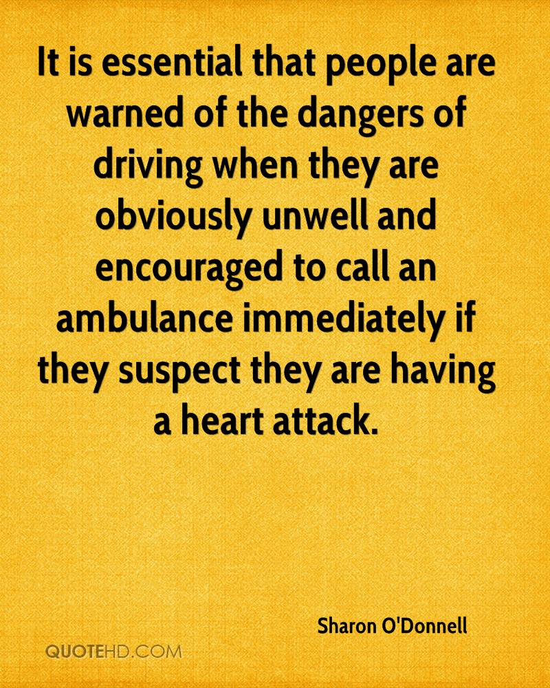 It is essential that people are warned of the dangers of driving when they are obviously unwell and encouraged to call an ambulance immediately if they suspect they are having a heart attack.