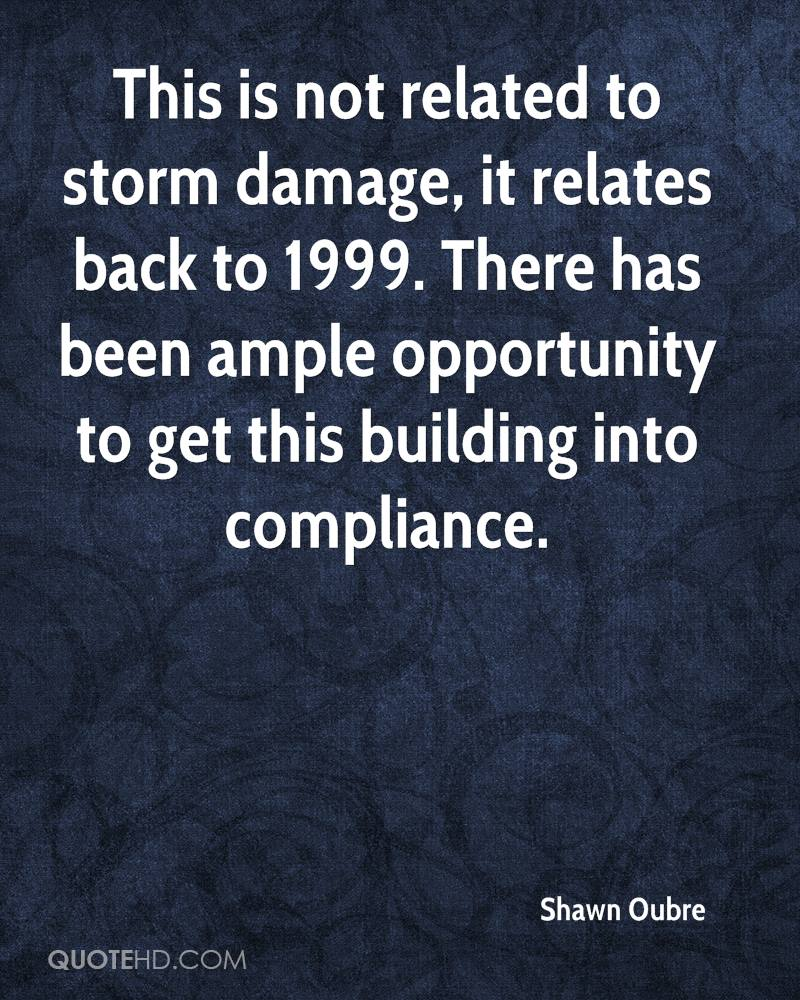 This is not related to storm damage, it relates back to 1999. There has been ample opportunity to get this building into compliance.