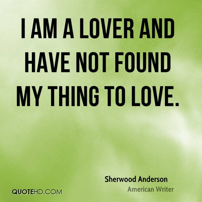 I am a lover and have not found my thing to love.