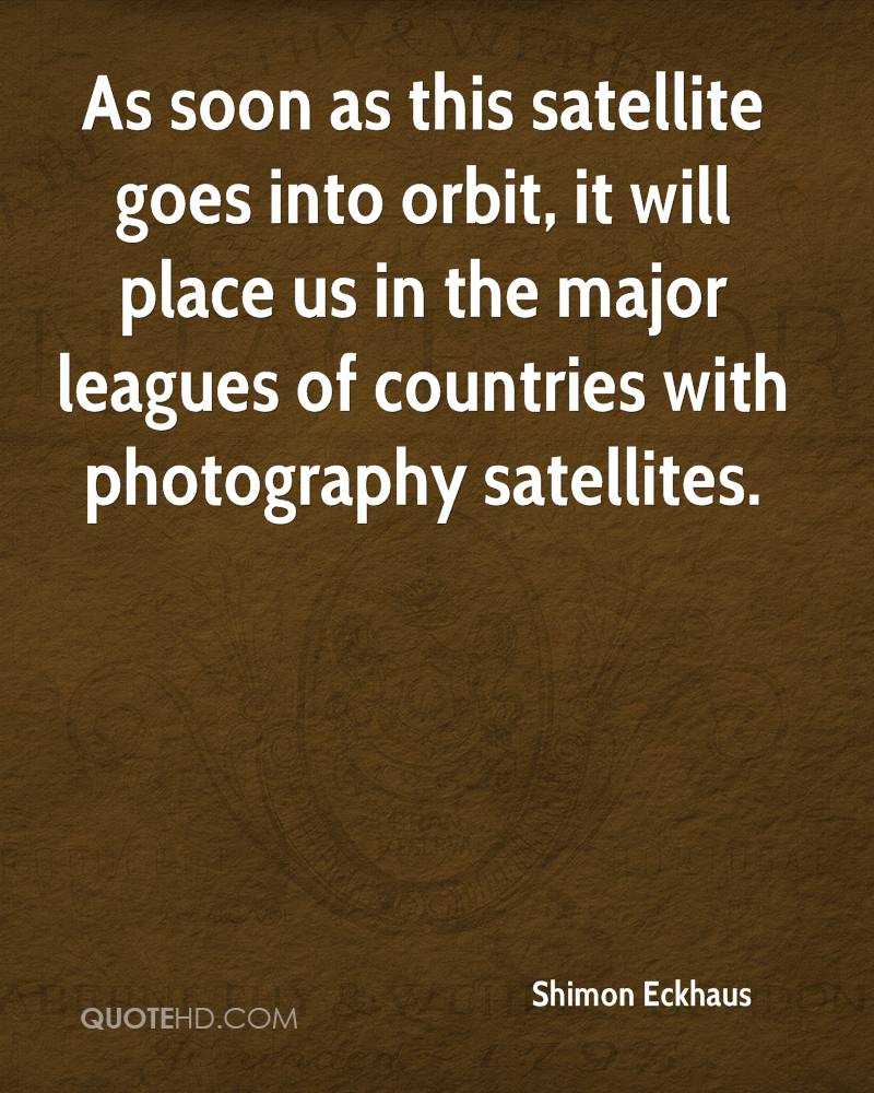 As soon as this satellite goes into orbit, it will place us in the major leagues of countries with photography satellites.