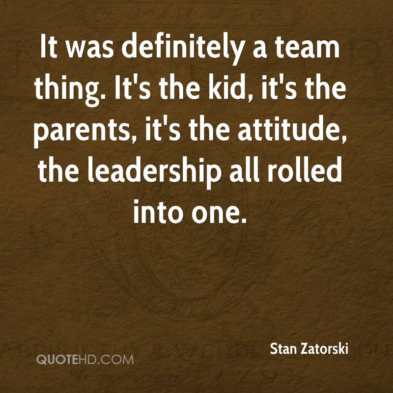 It was definitely a team thing. It's the kid, it's the parents, it's the attitude, the leadership all rolled into one.