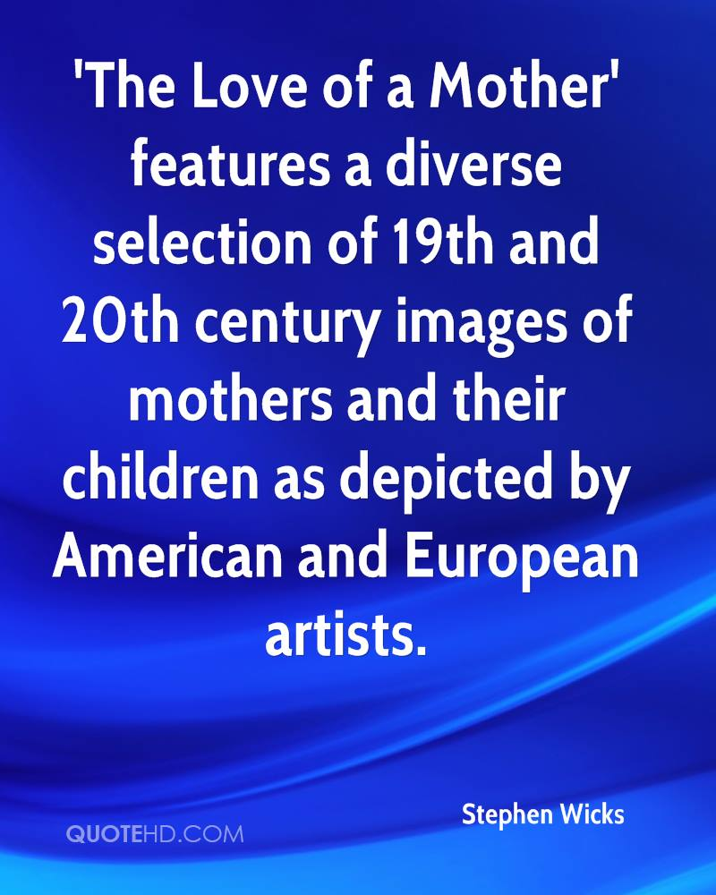 'The Love of a Mother' features a diverse selection of 19th and 20th century images of mothers and their children as depicted by American and European artists.