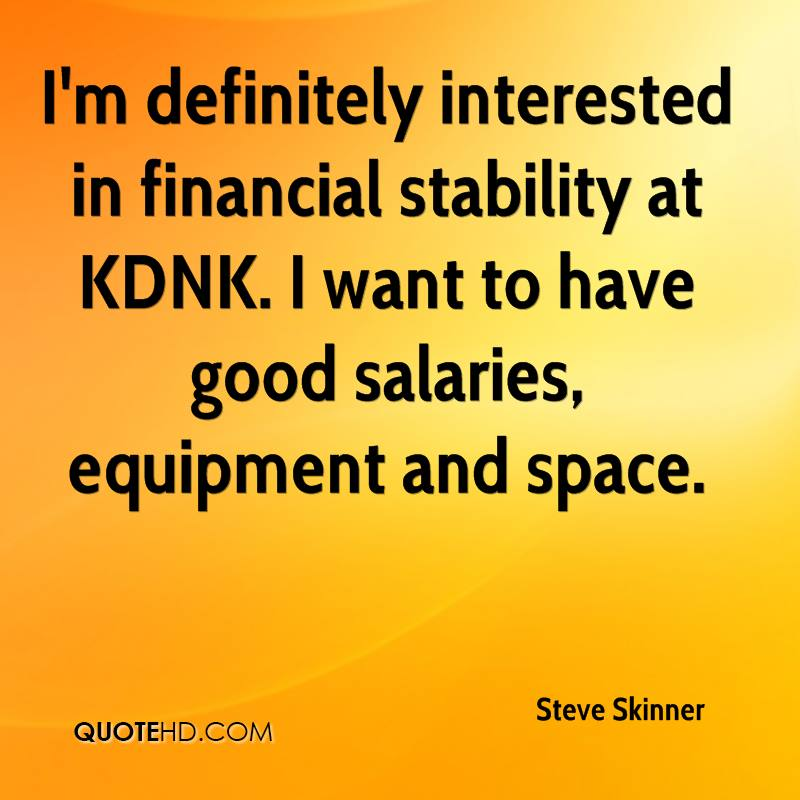 I'm definitely interested in financial stability at KDNK. I want to have good salaries, equipment and space.