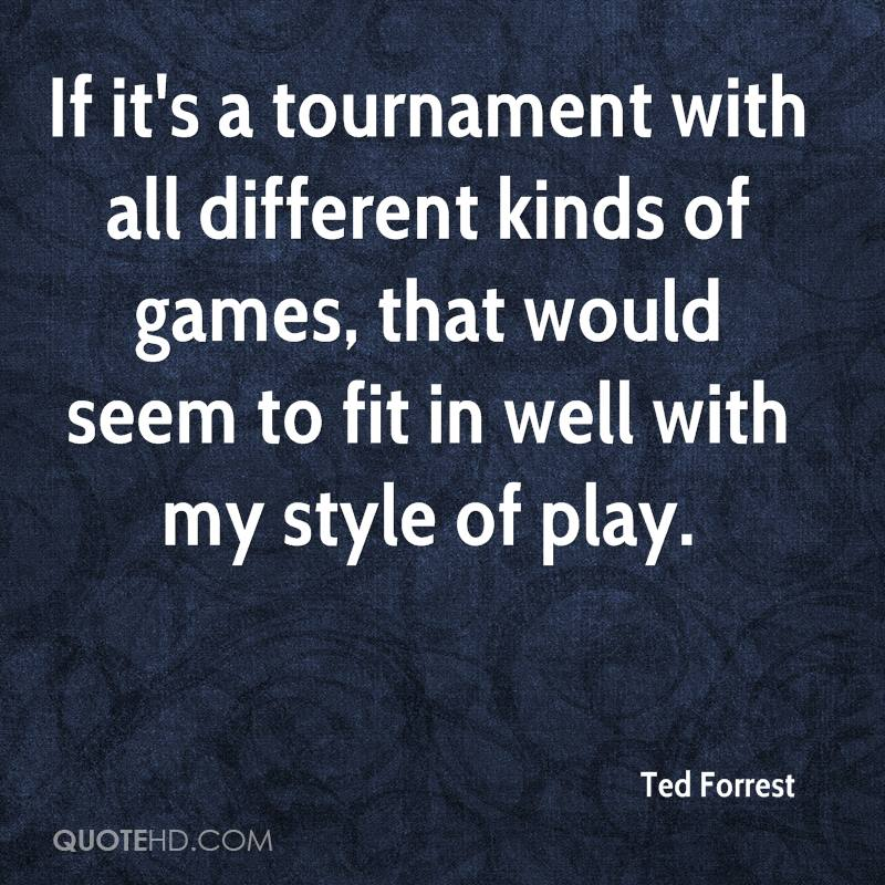 If it's a tournament with all different kinds of games, that would seem to fit in well with my style of play.
