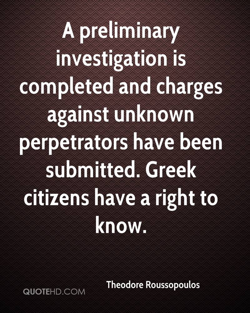 A preliminary investigation is completed and charges against unknown perpetrators have been submitted. Greek citizens have a right to know.