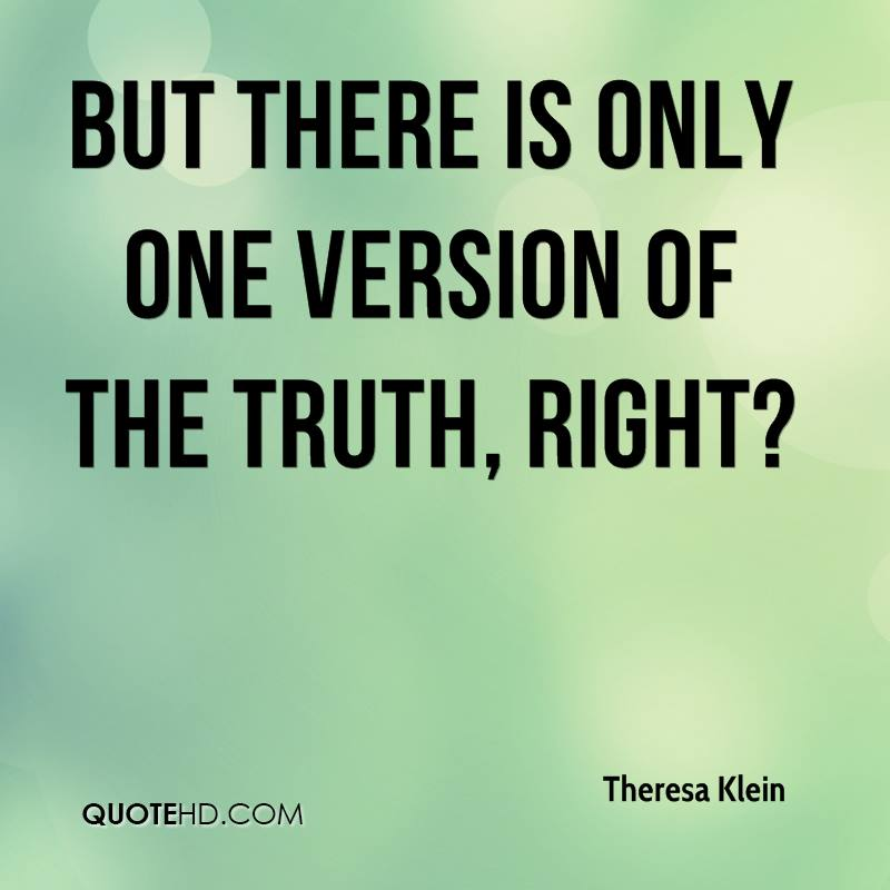 But there is only one version of the truth, right?