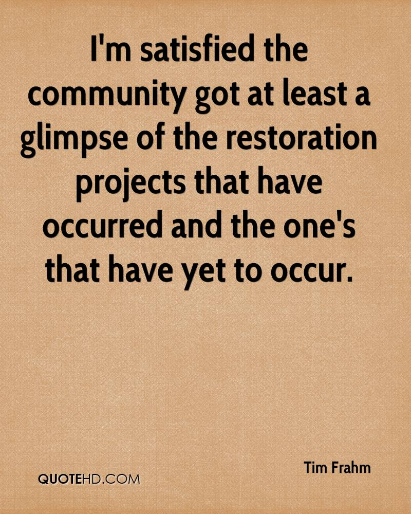 I'm satisfied the community got at least a glimpse of the restoration projects that have occurred and the one's that have yet to occur.