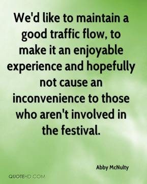 Abby McNulty - We'd like to maintain a good traffic flow, to make it an enjoyable experience and hopefully not cause an inconvenience to those who aren't involved in the festival.