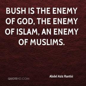 Abdel Aziz Rantisi - Bush is the enemy of God, the enemy of Islam, an enemy of Muslims.