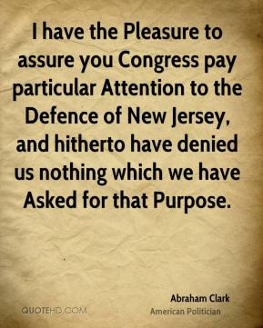 I have the Pleasure to assure you Congress pay particular Attention to the Defence of New Jersey, and hitherto have denied us nothing which we have Asked for that Purpose.