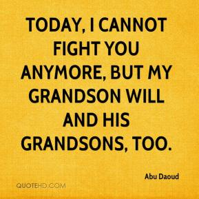 Abu Daoud - Today, I cannot fight you anymore, but my grandson will and his grandsons, too.
