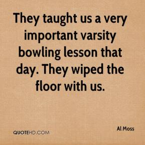 Al Moss - They taught us a very important varsity bowling lesson that day. They wiped the floor with us.