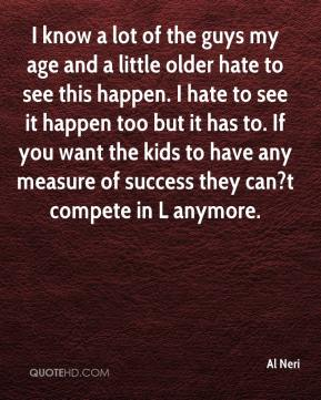 I know a lot of the guys my age and a little older hate to see this happen. I hate to see it happen too but it has to. If you want the kids to have any measure of success they can?t compete in L anymore.