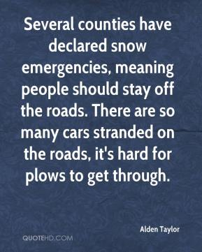 Alden Taylor - Several counties have declared snow emergencies, meaning people should stay off the roads. There are so many cars stranded on the roads, it's hard for plows to get through.