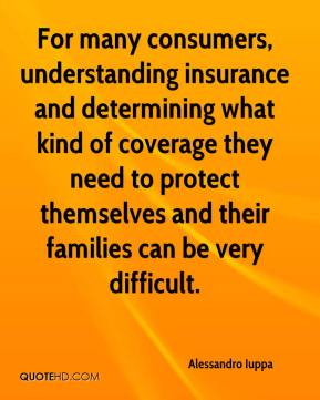 Alessandro Iuppa - For many consumers, understanding insurance and determining what kind of coverage they need to protect themselves and their families can be very difficult.
