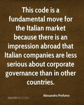Alessandro Profumo - This code is a fundamental move for the Italian market because there is an impression abroad that Italian companies are less serious about corporate governance than in other countries.