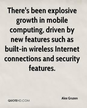 Alex Gruzen - There's been explosive growth in mobile computing, driven by new features such as built-in wireless Internet connections and security features.