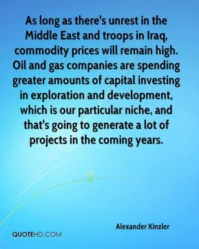 Alexander Kinzler - As long as there's unrest in the Middle East and troops in Iraq, commodity prices will remain high. Oil and gas companies are spending greater amounts of capital investing in exploration and development, which is our particular niche, and that's going to generate a lot of projects in the coming years.