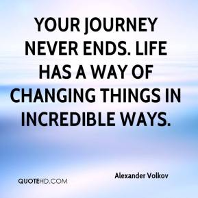 Alexander Volkov - Your journey never ends. Life has a way of changing things in incredible ways.