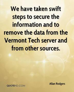 Allan Rodgers - We have taken swift steps to secure the information and to remove the data from the Vermont Tech server and from other sources.