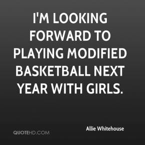 Allie Whitehouse - I'm looking forward to playing modified basketball next year with girls.