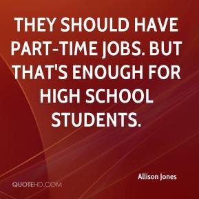 They should have part-time jobs. But that's enough for high school students.