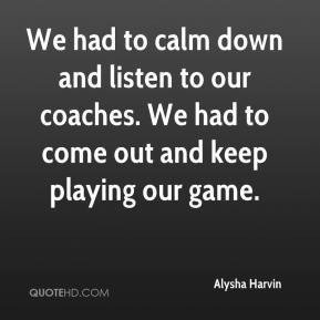 Alysha Harvin - We had to calm down and listen to our coaches. We had to come out and keep playing our game.