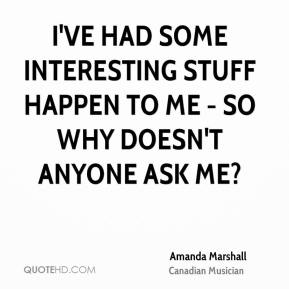 Amanda Marshall - I've had some interesting stuff happen to me - so why doesn't anyone ask me?
