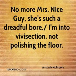 Amanda McBroom - No more Mrs. Nice Guy, she's such a dreadful bore./ I'm into vivisection, not polishing the floor.