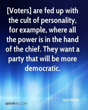 Amir Khadir - [Voters] are fed up with the cult of personality, for example, where all the power is in the hand of the chief. They want a party that will be more democratic.