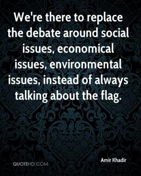 Amir Khadir - We're there to replace the debate around social issues, economical issues, environmental issues, instead of always talking about the flag.