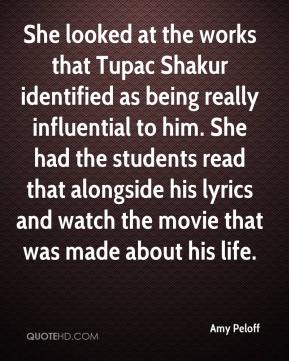 Amy Peloff - She looked at the works that Tupac Shakur identified as being really influential to him. She had the students read that alongside his lyrics and watch the movie that was made about his life.