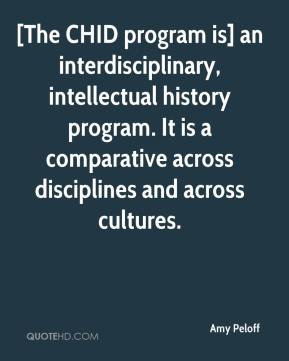 Amy Peloff - [The CHID program is] an interdisciplinary, intellectual history program. It is a comparative across disciplines and across cultures.