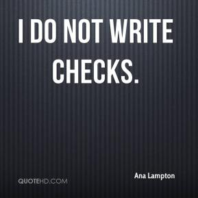 Ana Lampton - I do not write checks.