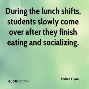 Andrea Flynn - During the lunch shifts, students slowly come over after they finish eating and socializing.