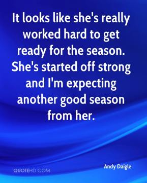 Andy Daigle - It looks like she's really worked hard to get ready for the season. She's started off strong and I'm expecting another good season from her.
