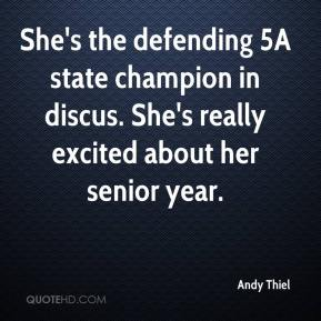 Andy Thiel - She's the defending 5A state champion in discus. She's really excited about her senior year.