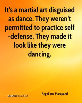 Angelique Marquand - It's a martial art disguised as dance. They weren't permitted to practice self-defense. They made it look like they were dancing.