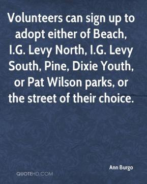 Ann Burgo - Volunteers can sign up to adopt either of Beach, I.G. Levy North, I.G. Levy South, Pine, Dixie Youth, or Pat Wilson parks, or the street of their choice.