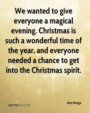 Ann Burgo - We wanted to give everyone a magical evening. Christmas is such a wonderful time of the year, and everyone needed a chance to get into the Christmas spirit.