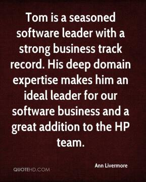 Ann Livermore - Tom is a seasoned software leader with a strong business track record. His deep domain expertise makes him an ideal leader for our software business and a great addition to the HP team.
