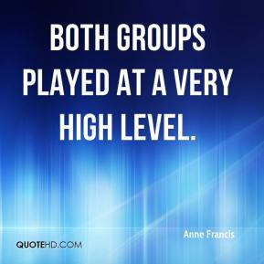 Anne Francis - Both groups played at a very high level.