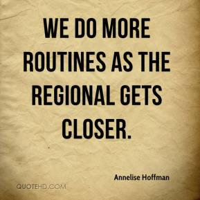 Annelise Hoffman - We do more routines as the regional gets closer.